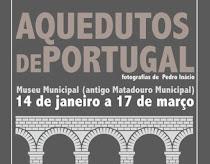 """MOURA: EXPOSIÇÃO """"AQUEDUTOS DE PORTUGAL"""""""