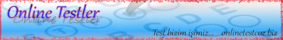 Online Testler, online test z, testler, en yeni testler