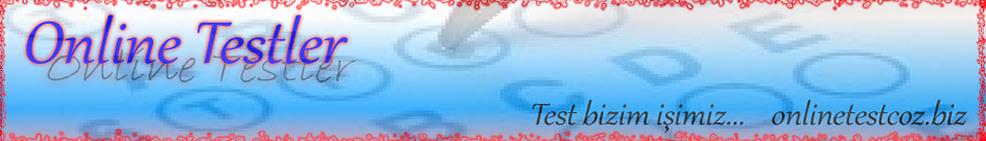 Online Testler, online test çöz, testler, en yeni testler