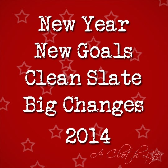 New Year, New Goals, Clean Slate, Big Changes 2014