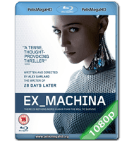 EX MACHINA (2015) FULL 1080P HD MKV ESPAÑOL LATINO