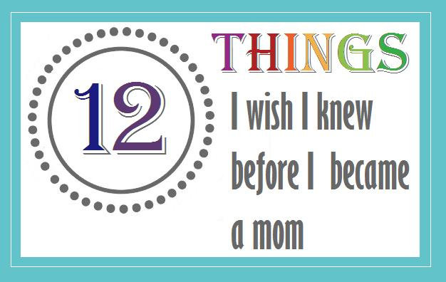mom mart 12 things i wish i knew before i became a mom 12 things i wish i had known as a new mom 626x396