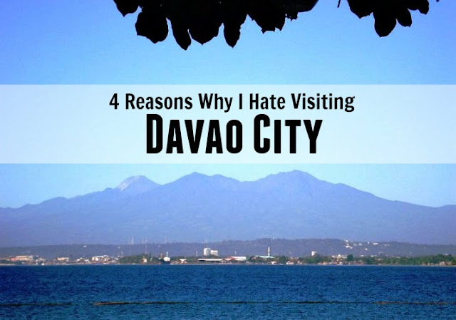 Reasons I hate visiting Davao City