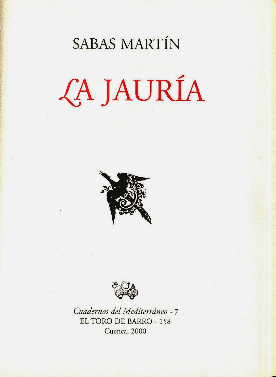 """Sabas Martín, """"La jauría"""". Col. Cuadernos del Mediterráneo. Ed. El Toro de Barro, Tarancón de Cuenca 2000. edicioneseltorodebarro@yahoo.es"""