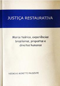 JUSTIÇA RESTAURATIVA: Marco Teórico, Experiências Brasileiras, Propostas e Direitos Humanos