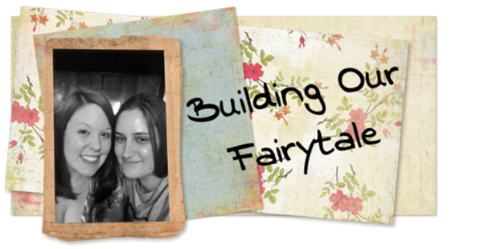Building Our Fairytale