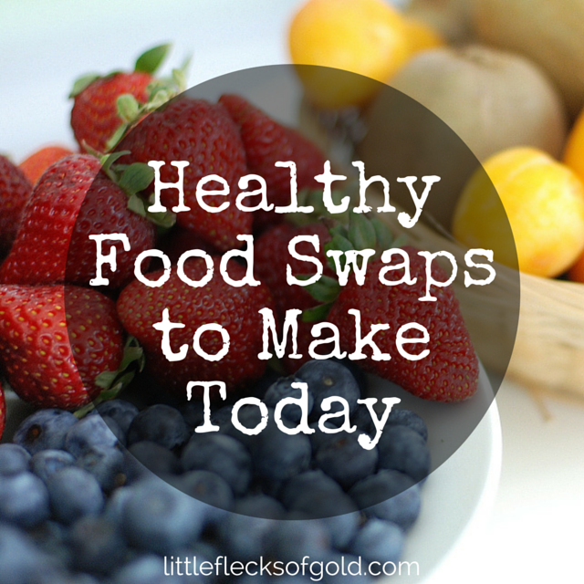 Healthy Food Swaps to Make Today | Little Flecks of Gold