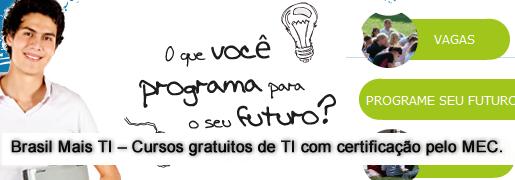Brasil Mais TI – Cursos gratuitos de TI com certificação pelo MEC.