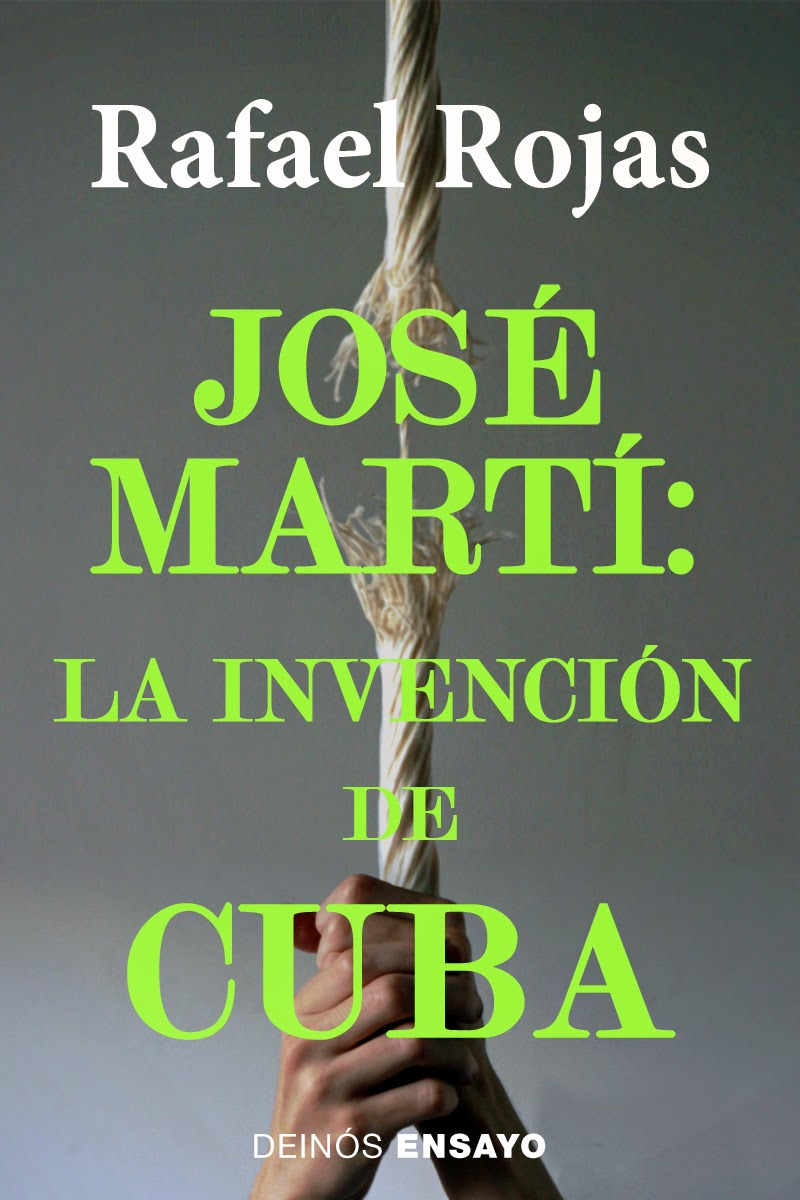 José Martí; la invención de Cuba