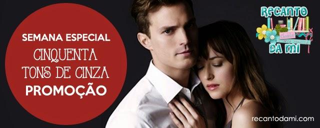 Semana Cinquenta Tons de Cinza - Promoção