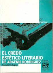 LIBRO NRO 12. EL CREDO ESTÉTICO LITERARIO DE ARGENIS RODRÍGUEZ.