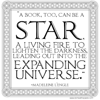 """A book, too, can be a star, a living fire to lighten the darkness, leading out into the expanding universe."" Madeleine L'Engle"