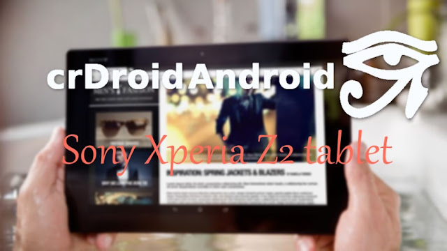 Crdroid rom On Sony Xperia Z2 tablet Castor and Castor_windy