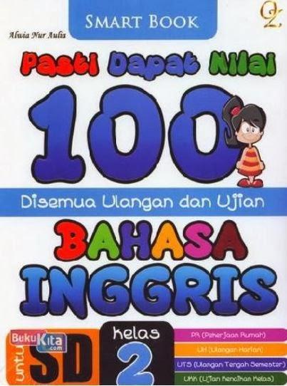 http://www.bukukita.com/Anak-Anak/Pelajaran-Sekolah/121917-Pasti-Dapat-Nilai-100-Disemua-Ulangan-Ulangan-dan-Ujian-Bahasa-Inggris-Kelas-2.html