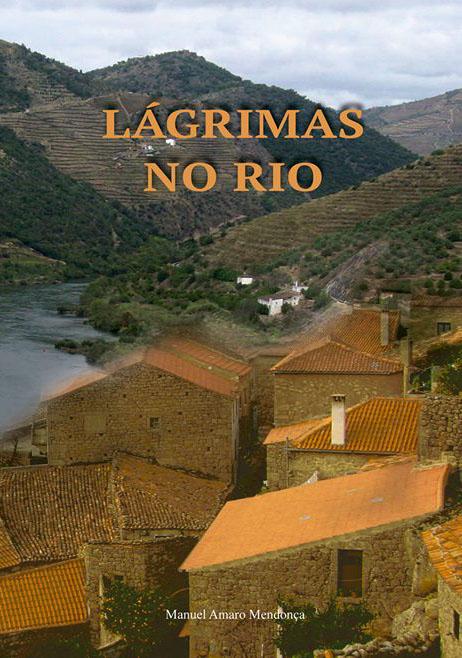 Escrevi o Prefácio do romance «LÁGRIMAS NO RIO», o segundo livro de Manuel Amaro Mendonça