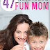 47 Ways YOU Can Be A Fun Mom