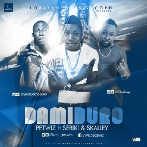 Download Damiduro By Petwiz Ft Seriki & Skaliey