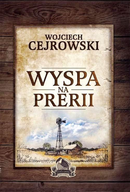 Wojciech Cejrowski. Wyspa na prerii.