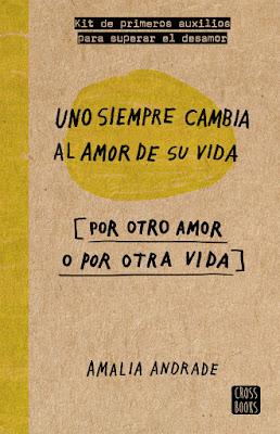 LIBRO - Uno siempre cambia al amor de su vida  [por otro amor o por otra vida]  Amalia Andrade (Cross Books - 23 Febrero 2016)  AUTOAYUDA | Edición papel & digital ebook kindle  Comprar en Amazon España