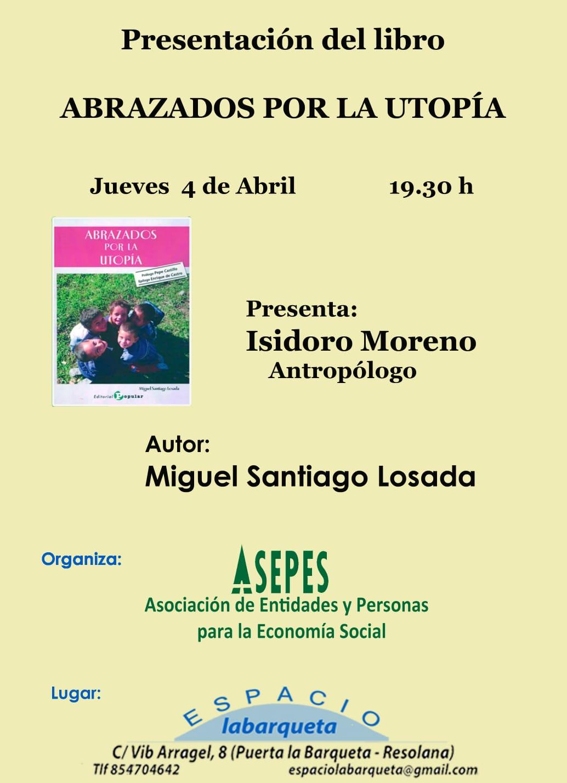"""PRESENTACIÓN LIBRO """"ABRAZADOS POR LA UTOPÍA"""" de MIGUEL SANTIAGO LOSADA (Presenta Isidoro Moreno)."""