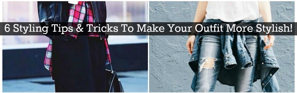 6 Styling Tips & Tricks To Make Your Outfit More Stylish!