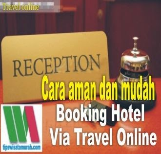 Cara aman dan mudah booking hotel via travel onlline