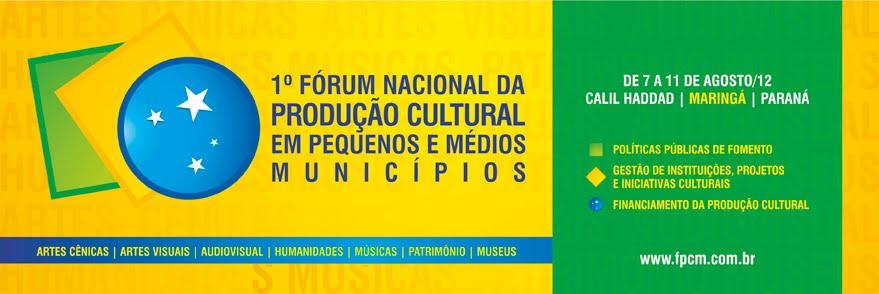 1º FORUM NACIONAL DA PRODUÇÃO CULTURAL EM PEQUENOS E MÉDIOS MUNICÍPIOS
