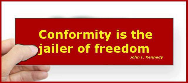 conformity is the jailer of freedom Conformity is the jailer of freedom many of us grew up in the era of the 60's when we were encouraged to express our authentic self and not adhere to the conformity of society at the time we felt like we were exploring new territory and opening doors to new possibilities and adventures.