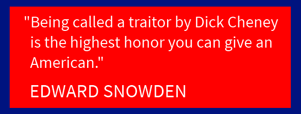 Edward Snowden says being called a traitor by Dick Cheney is an honor.