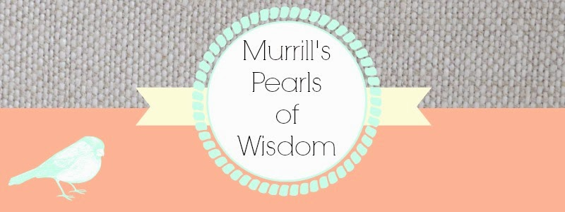 Murrill's Pearls of Wisdom...or lack thereof.