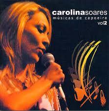 CAROLINA SOARES - MÚSICAS DE CAPOEIRA - VOL. II