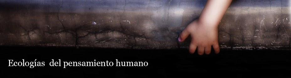 ECOLOGIAS DEL PENSAMIENTO HUMANO