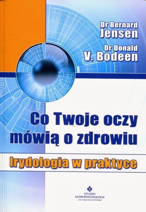 """""""Co Twoje oczy mówią o zdrowiu? Irydologia w praktyce"""" – Dr Bernard Jensen, Dr Donald V. Bodeen"""