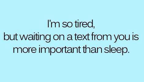 So tired but waiting on a text from you is more important than