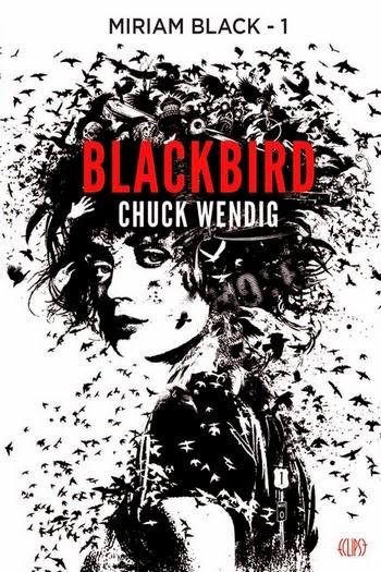 http://unbrindelecture.blogspot.fr/2014/05/miriam-black-tome-1-blackbird-de-chuck.html