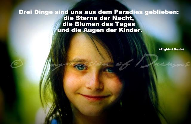 Drei Dinge sind uns aus dem Paradies geblieben: die Sterne der Nacht, die Blumen des Tages und die Augen der Kinder.