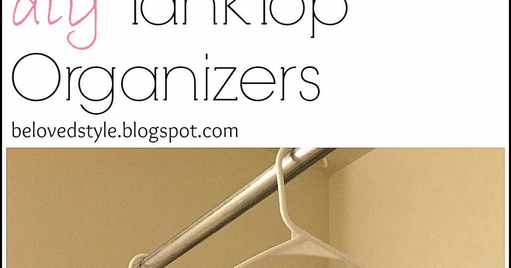 Beloved Style DIY Tanktop Organizer Using Shower Curtain
