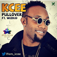 KCee - Pull Over ft Wizkid [DOWNLOAD]