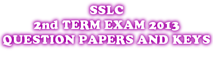 SECOND TERM EXAM 2013 QUESTION PAPERS AND ANSWER KEYS- STANDARD 10