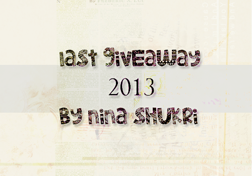 http://ninakaryana.blogspot.com/2013/09/last-giveaway-2013-by-nina-shukri.html