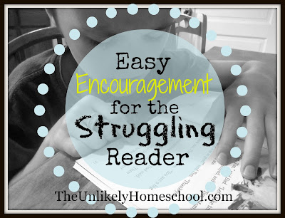 Easy Encouragement for the Struggling Reader-The Unlikely Homeschool