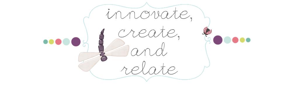 Innovate, Create