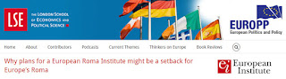 http://blogs.lse.ac.uk/europpblog/2015/04/16/why-plans-for-a-european-roma-institute-might-be-a-setback-for-europes-roma/