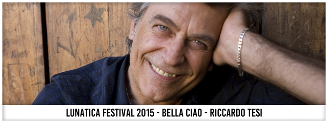 Lunatica Festival 2015 - Bella Ciao - Riccardo Tesi