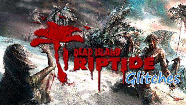 Dead Island Riptide Glitch