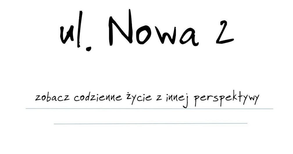 ul. Nowa 2 - zobacz codzienne życie z innej perspektywy.