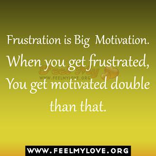 Frustration is Big Motivation