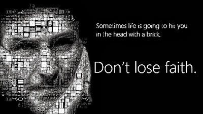 Sometimes life is going to hit you in the head with a brick. Don't lose faith.