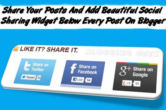 Share Your Posts And Add Beautiful Social Sharing Widget Below Every Post On Blogger