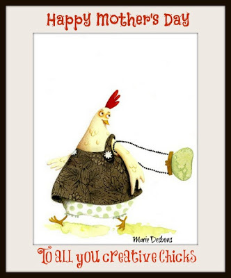 Happy Mother's Day To all you Creative Chicks